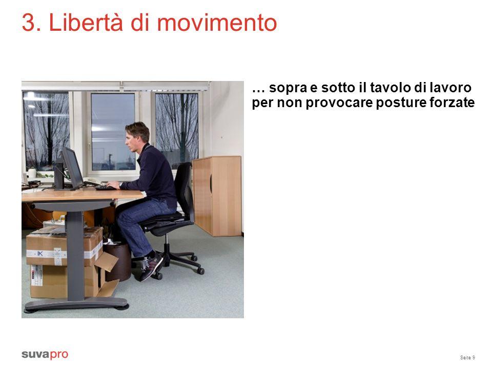Seite 9 3. Libertà di movimento … sopra e sotto il tavolo di lavoro per non provocare posture forzate