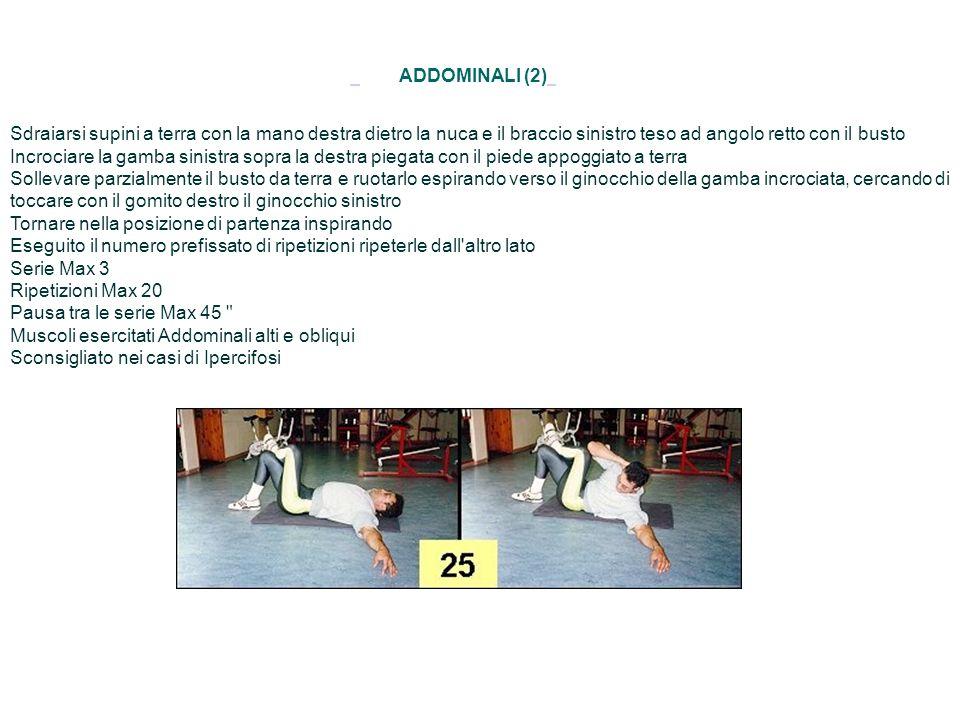 ADDOMINALI (2) Sdraiarsi supini a terra con la mano destra dietro la nuca e il braccio sinistro teso ad angolo retto con il busto Incrociare la gamba