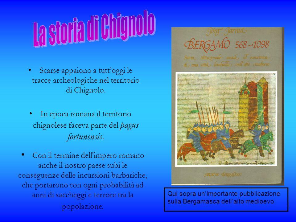 Scarse appaiono a tuttoggi le tracce archeologiche nel territorio di Chignolo. In epoca romana il territorio chignolese faceva parte del pagus fortune
