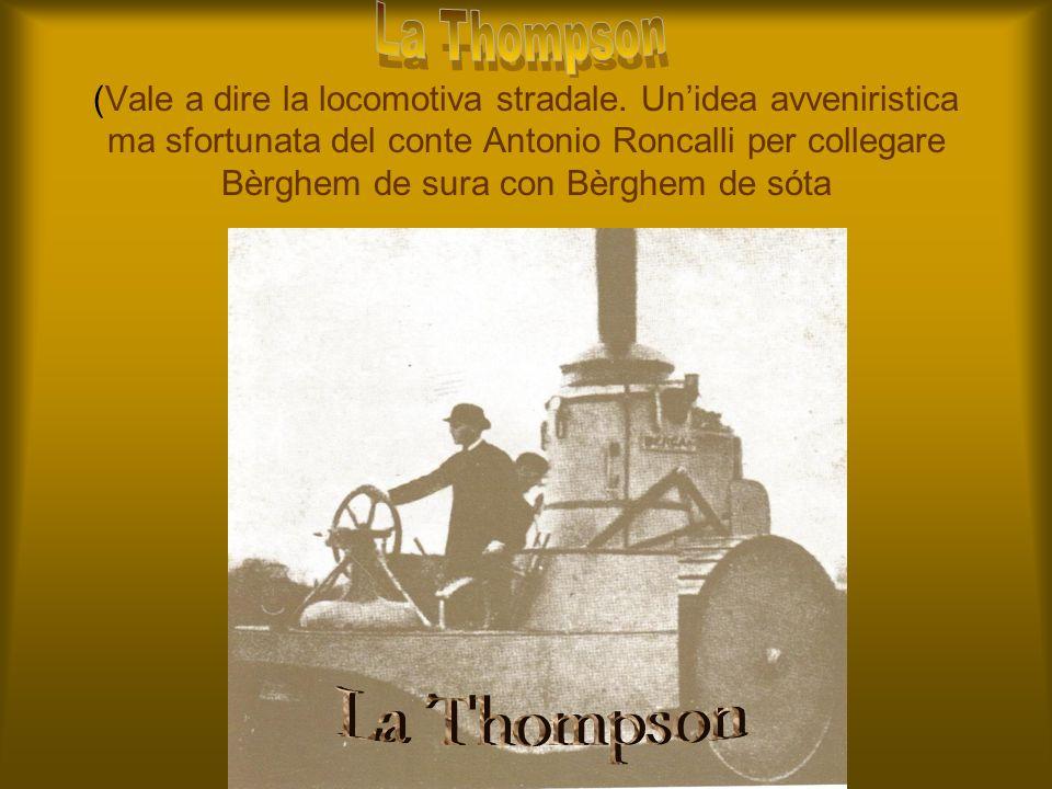 (Vale a dire la locomotiva stradale. Unidea avveniristica ma sfortunata del conte Antonio Roncalli per collegare Bèrghem de sura con Bèrghem de sóta