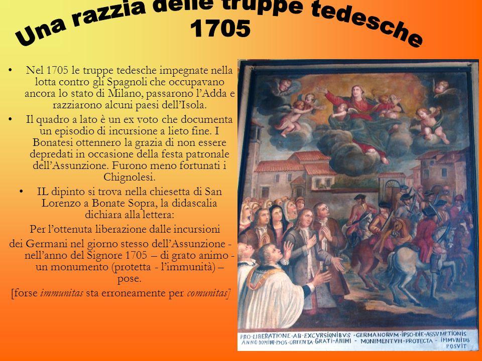 Nel 1705 le truppe tedesche impegnate nella lotta contro gli Spagnoli che occupavano ancora lo stato di Milano, passarono lAdda e razziarono alcuni paesi dellIsola.