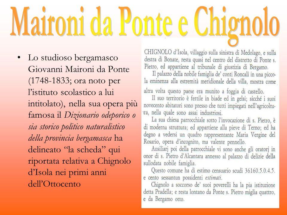 Lo studioso bergamasco Giovanni Maironi da Ponte (1748-1833; ora noto per listituto scolastico a lui intitolato), nella sua opera più famosa il Dizion