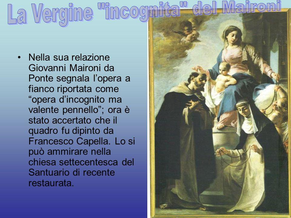 Nella sua relazione Giovanni Maironi da Ponte segnala lopera a fianco riportata come opera dincognito ma valente pennello; ora è stato accertato che il quadro fu dipinto da Francesco Capella.