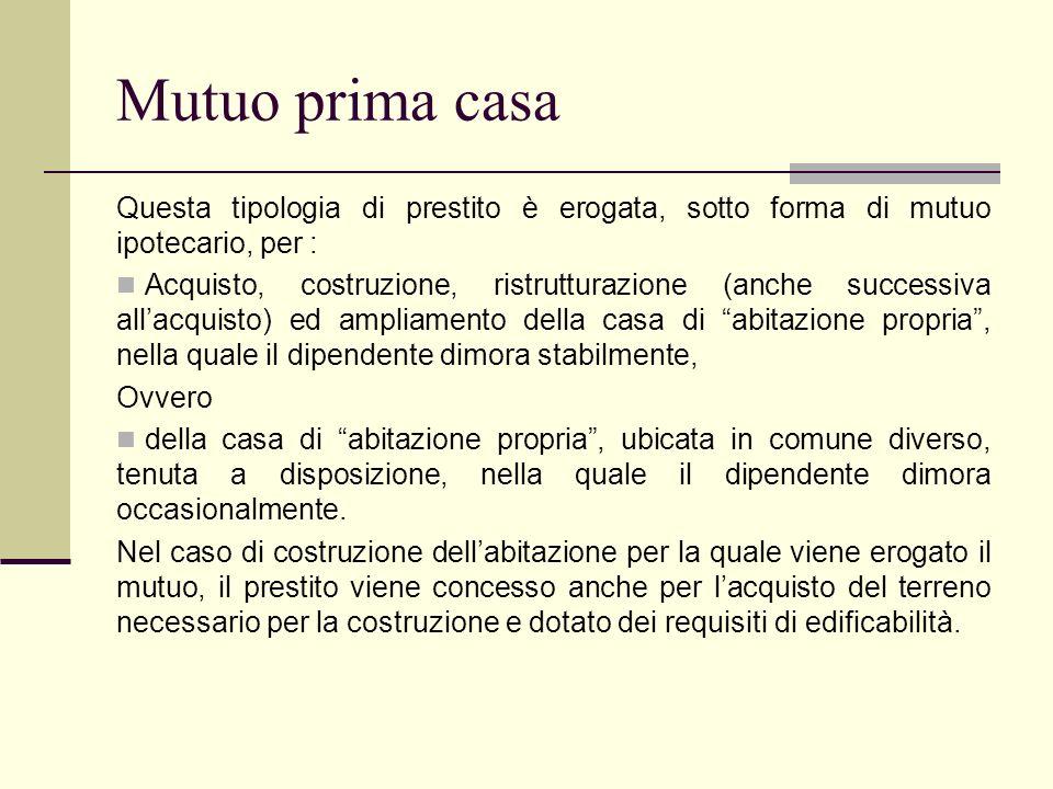 Mutuo prima casa Questa tipologia di prestito è erogata, sotto forma di mutuo ipotecario, per : Acquisto, costruzione, ristrutturazione (anche success