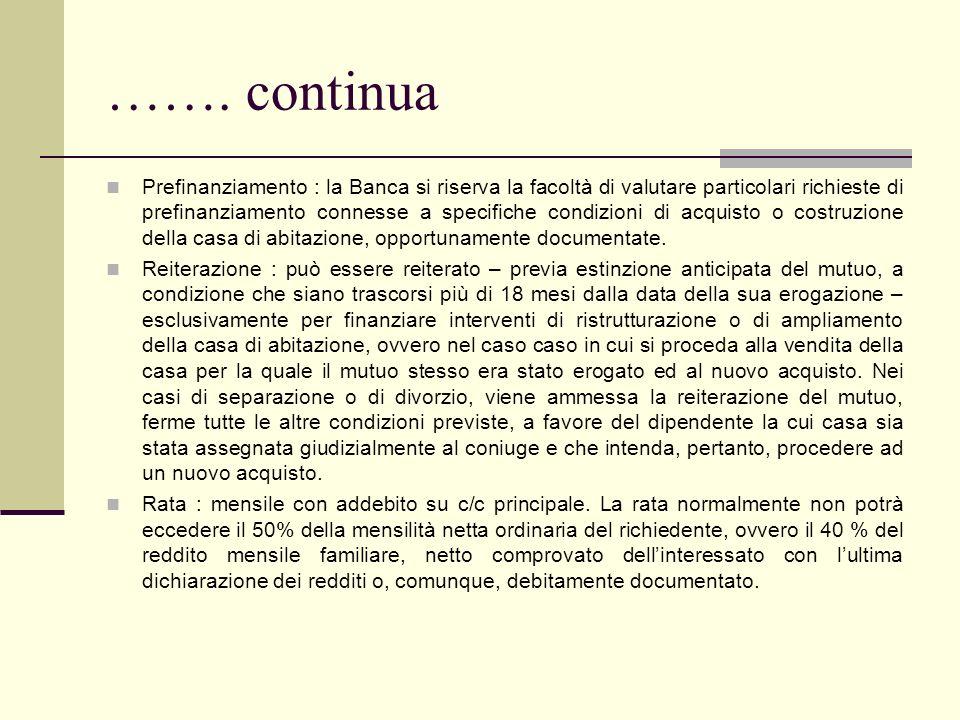 ……. continua Prefinanziamento : la Banca si riserva la facoltà di valutare particolari richieste di prefinanziamento connesse a specifiche condizioni