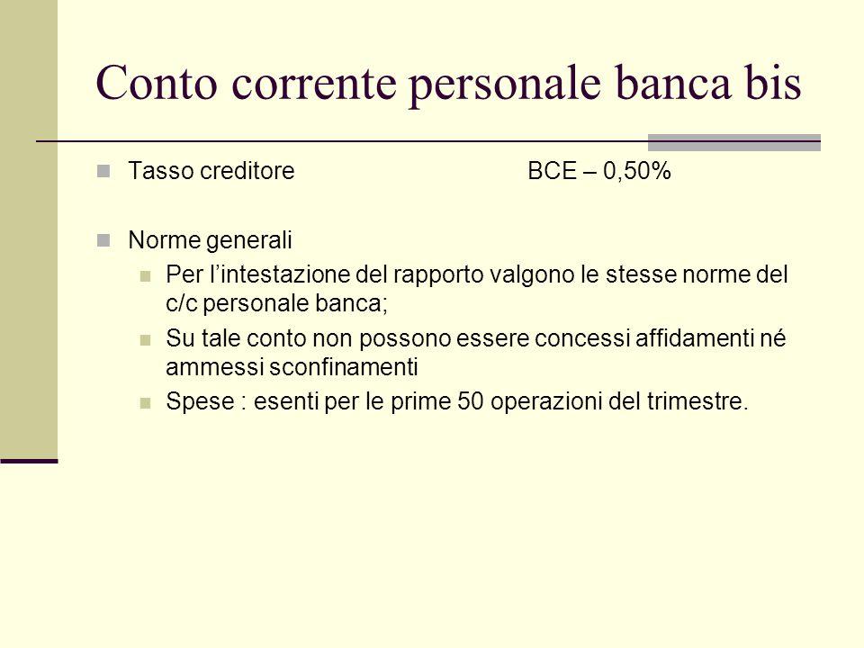 Conto corrente personale banca bis Tasso creditoreBCE – 0,50% Norme generali Per lintestazione del rapporto valgono le stesse norme del c/c personale