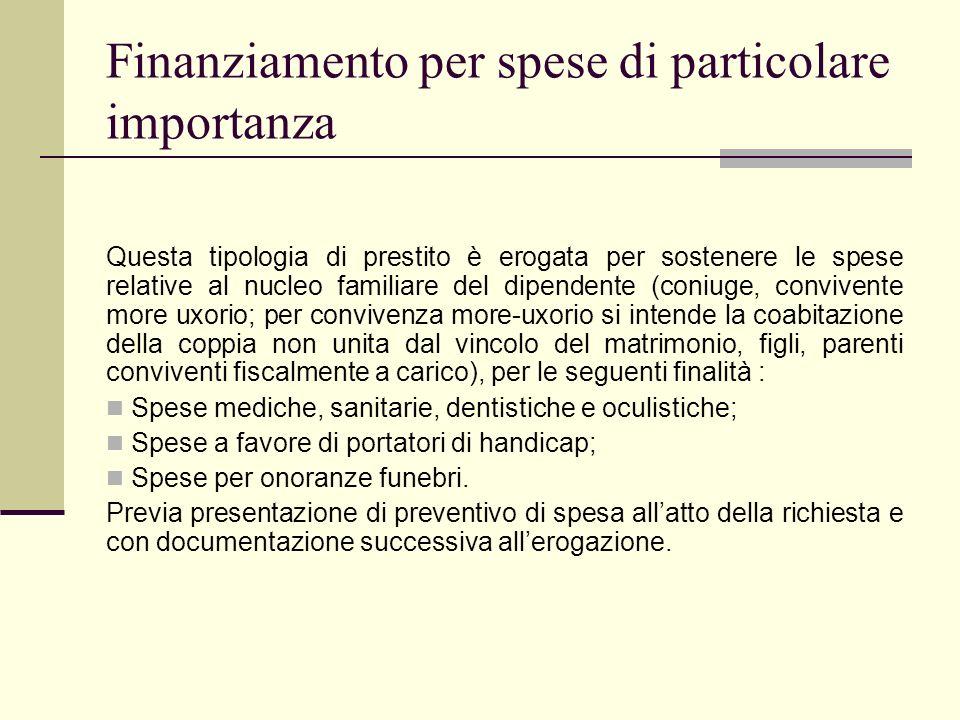 Finanziamento per spese di particolare importanza Questa tipologia di prestito è erogata per sostenere le spese relative al nucleo familiare del dipen