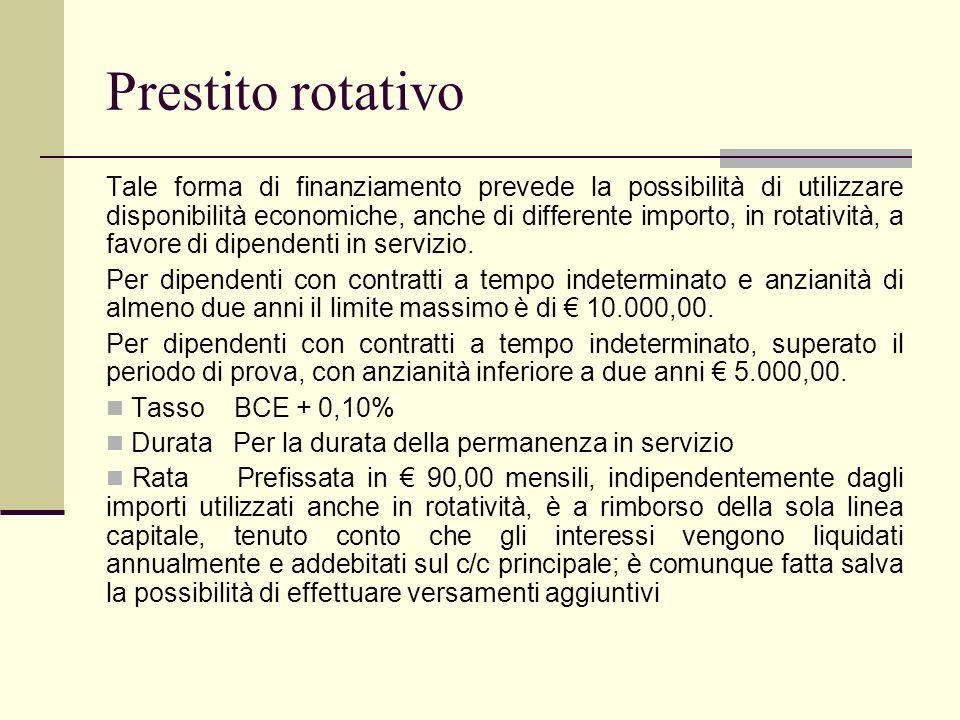 Prestito rotativo Tale forma di finanziamento prevede la possibilità di utilizzare disponibilità economiche, anche di differente importo, in rotativit