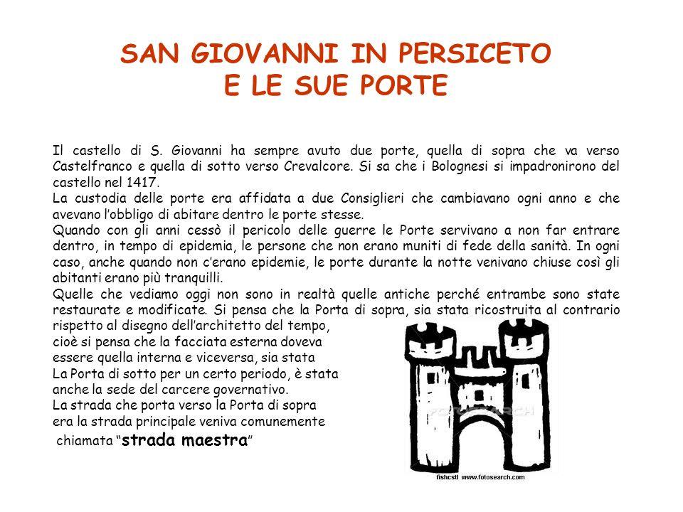 SAN GIOVANNI IN PERSICETO E LE SUE PORTE Il castello di S. Giovanni ha sempre avuto due porte, quella di sopra che va verso Castelfranco e quella di s