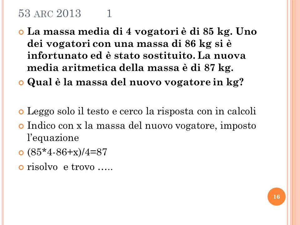 53 ARC 2013 1 La massa media di 4 vogatori è di 85 kg.