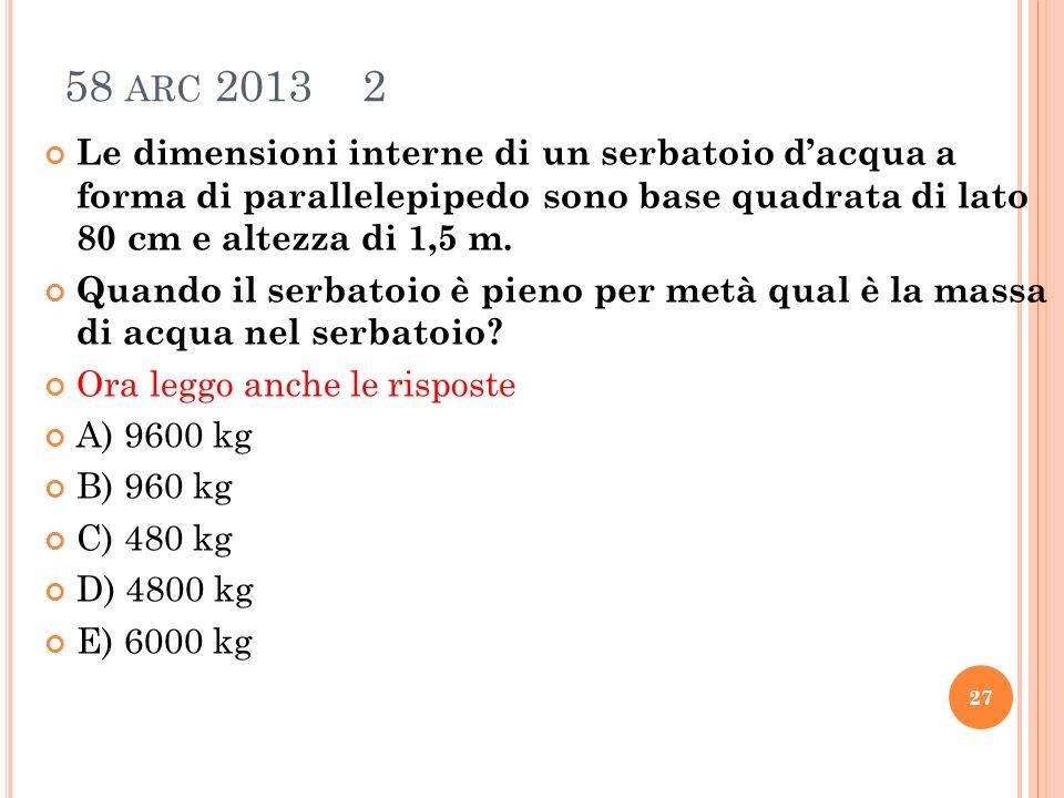 58 ARC 2013 2 Le dimensioni interne di un serbatoio dacqua a forma di parallelepipedo sono base quadrata di lato 80 cm e altezza di 1,5 m.