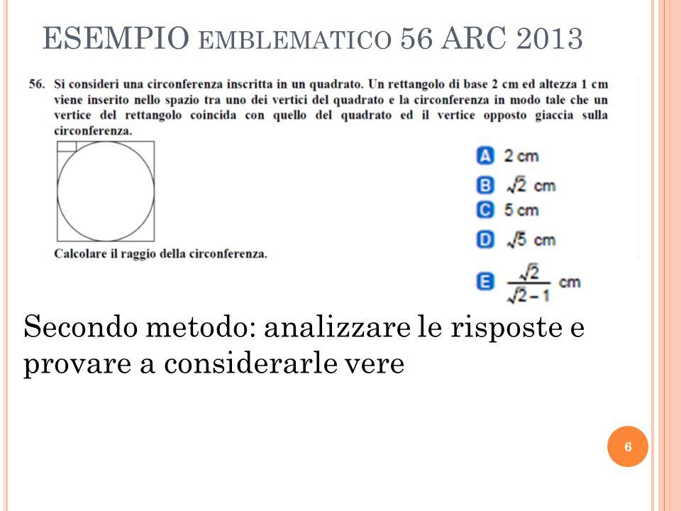 ESEMPIO EMBLEMATICO 56 ARC 2013 6 Secondo metodo: analizzare le risposte e provare a considerarle vere