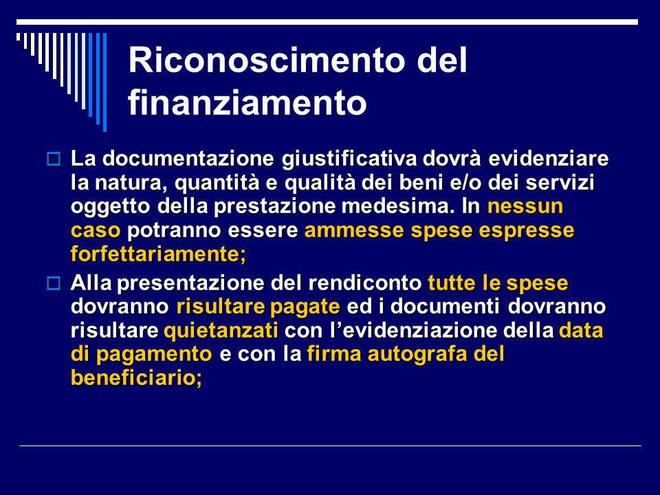Riconoscimento del finanziamento La documentazione giustificativa dovrà evidenziare la natura, quantità e qualità dei beni e/o dei servizi oggetto della prestazione medesima.