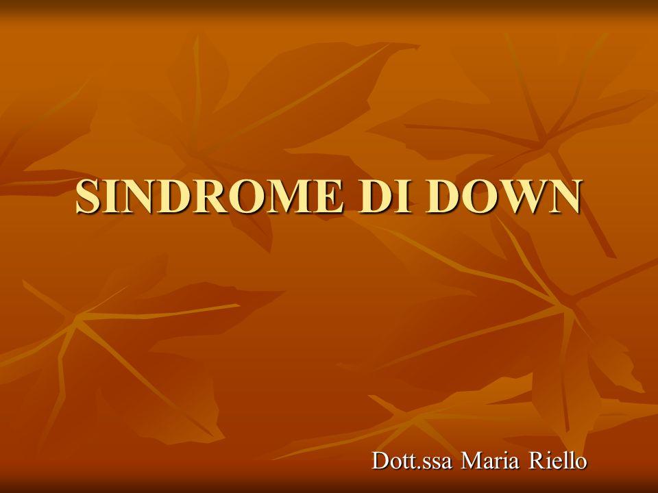 SINDROME DI DOWN Dott.ssa Maria Riello