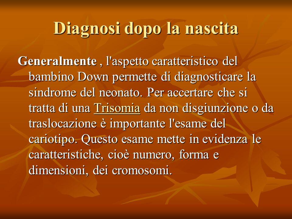 Diagnosi dopo la nascita Generalmente, l'aspetto caratteristico del bambino Down permette di diagnosticare la sindrome del neonato. Per accertare che