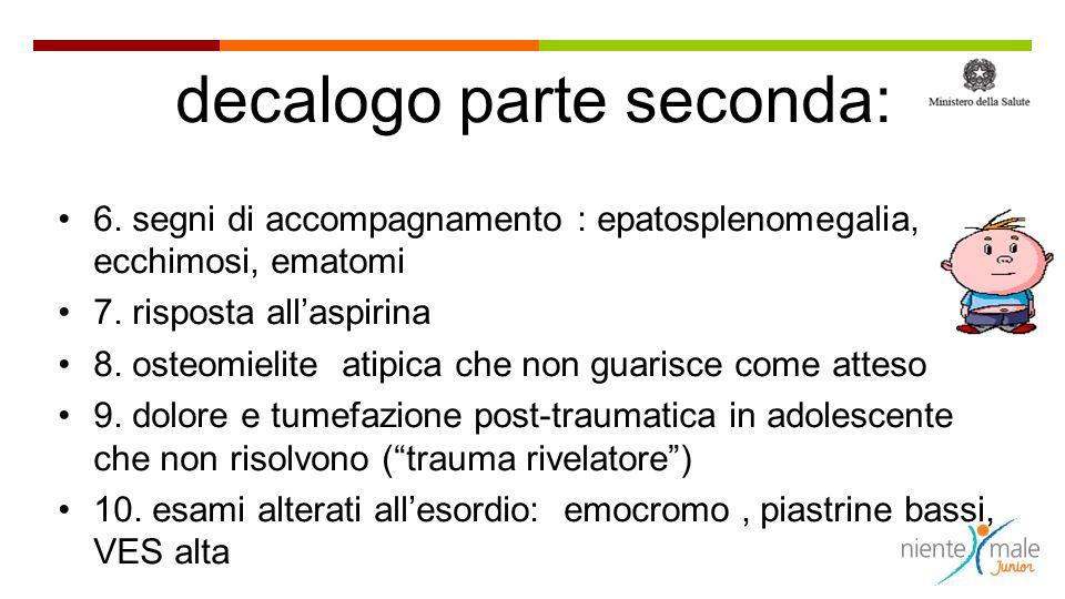 decalogo parte seconda: 6.segni di accompagnamento : epatosplenomegalia, ecchimosi, ematomi 7.
