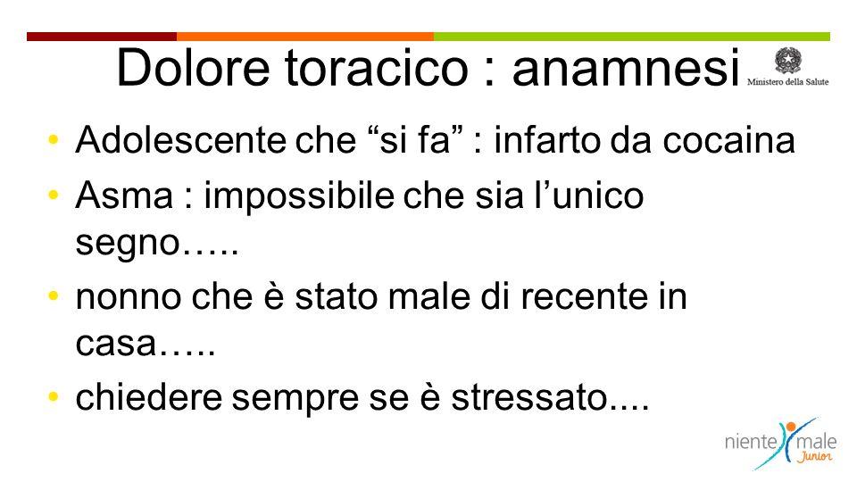 Dolore toracico : anamnesi Adolescente che si fa : infarto da cocaina Asma : impossibile che sia lunico segno…..