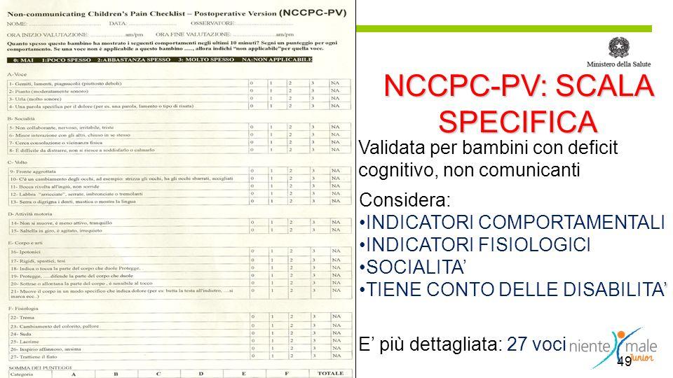 49 NCCPC-PV: SCALA SPECIFICA Validata per bambini con deficit cognitivo, non comunicanti Considera: INDICATORI COMPORTAMENTALI INDICATORI FISIOLOGICI SOCIALITA TIENE CONTO DELLE DISABILITA E più dettagliata: 27 voci