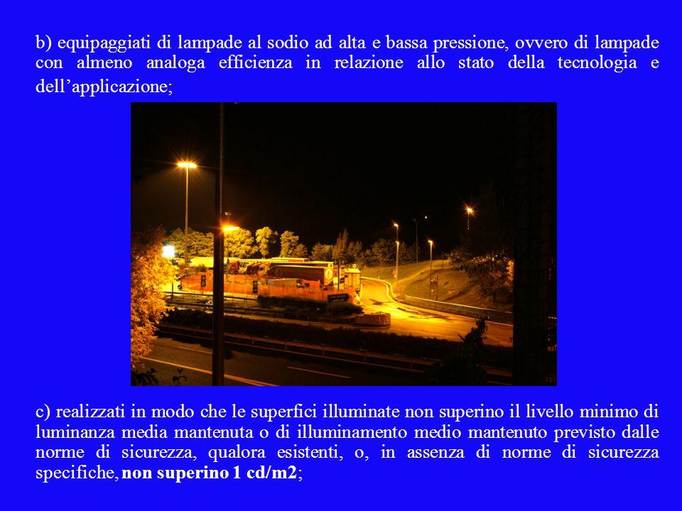 b) equipaggiati di lampade al sodio ad alta e bassa pressione, ovvero di lampade con almeno analoga efficienza in relazione allo stato della tecnologi