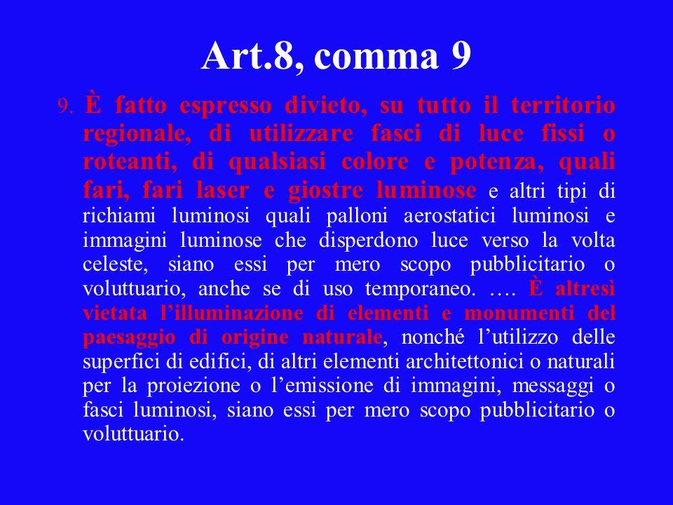 Art.8, comma 9 9. È fatto espresso divieto, su tutto il territorio regionale, di utilizzare fasci di luce fissi o roteanti, di qualsiasi colore e pote