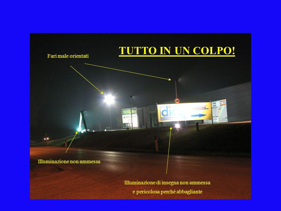 Fari male orientati Illuminazione di insegna non ammessa e pericolosa perché abbagliante Illuminazione non ammessa TUTTO IN UN COLPO!
