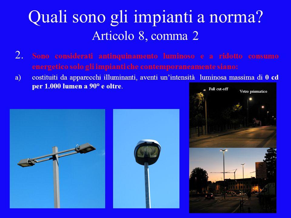 Articolo 8, comma 2 2. Sono considerati antinquinamento luminoso e a ridotto consumo energetico solo gli impianti che contemporaneamente siano: a)cost