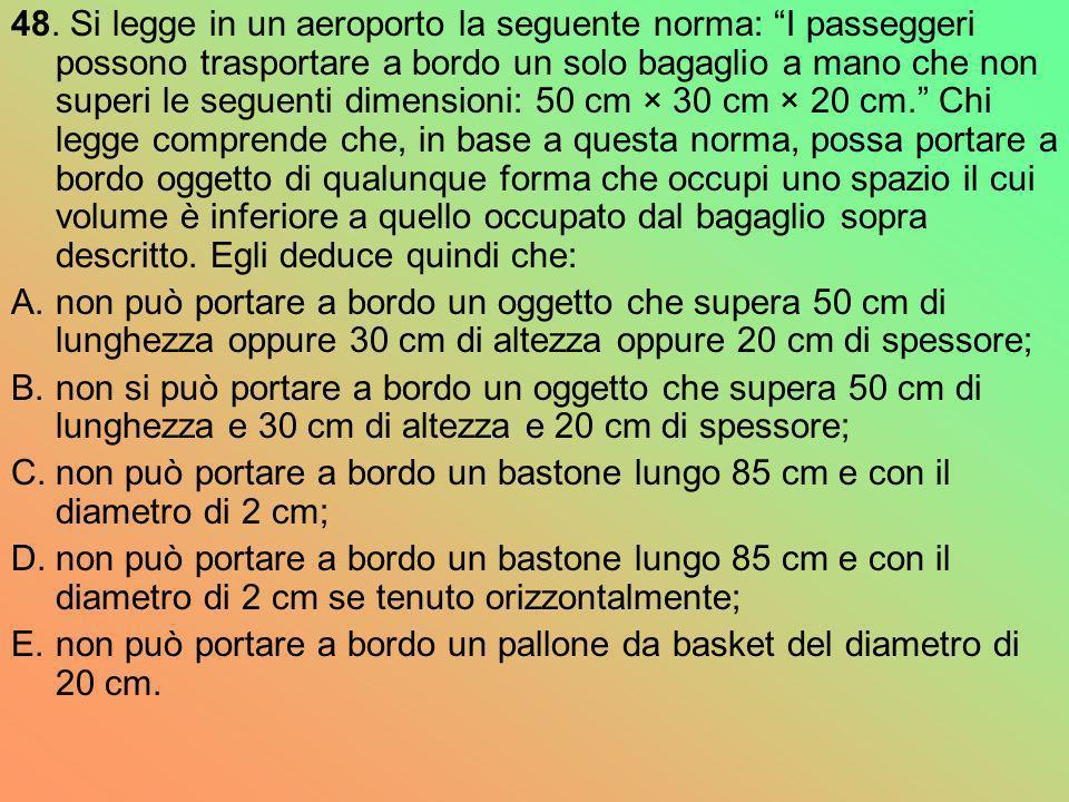 48. Si legge in un aeroporto la seguente norma: I passeggeri possono trasportare a bordo un solo bagaglio a mano che non superi le seguenti dimensioni