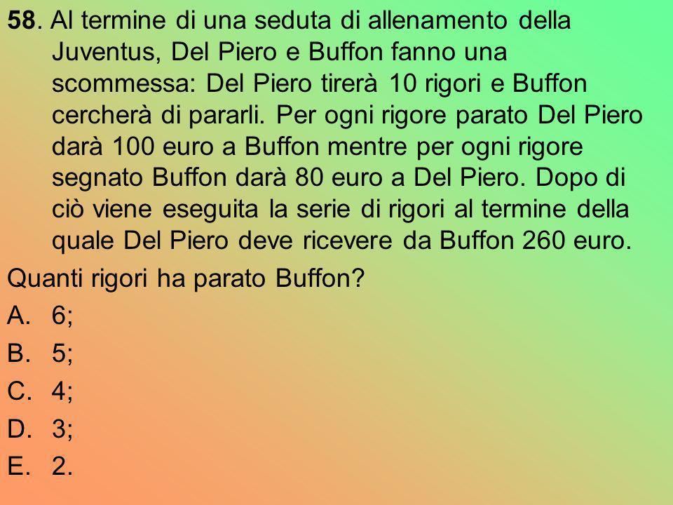 58. Al termine di una seduta di allenamento della Juventus, Del Piero e Buffon fanno una scommessa: Del Piero tirerà 10 rigori e Buffon cercherà di pa