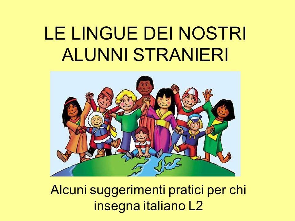 LE LINGUE DEI NOSTRI ALUNNI STRANIERI Alcuni suggerimenti pratici per chi insegna italiano L2