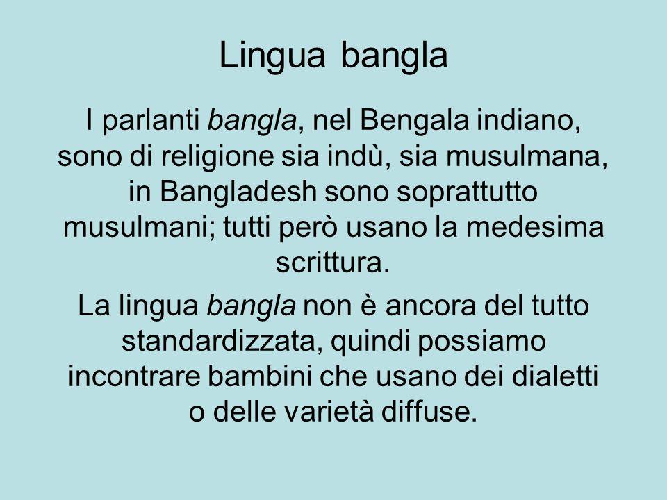 I parlanti bangla, nel Bengala indiano, sono di religione sia indù, sia musulmana, in Bangladesh sono soprattutto musulmani; tutti però usano la medes