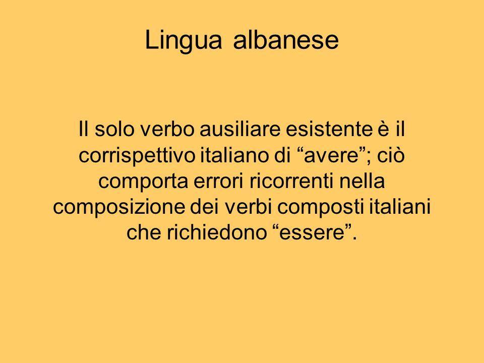 Il solo verbo ausiliare esistente è il corrispettivo italiano di avere; ciò comporta errori ricorrenti nella composizione dei verbi composti italiani