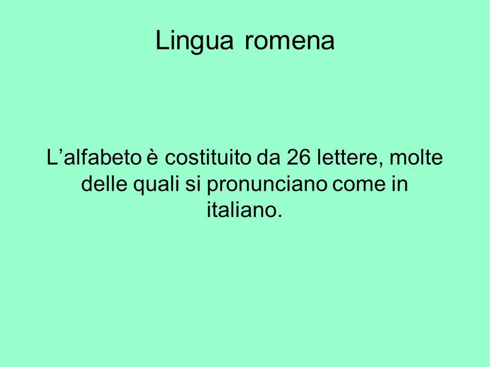 Lalfabeto è costituito da 26 lettere, molte delle quali si pronunciano come in italiano. Lingua romena