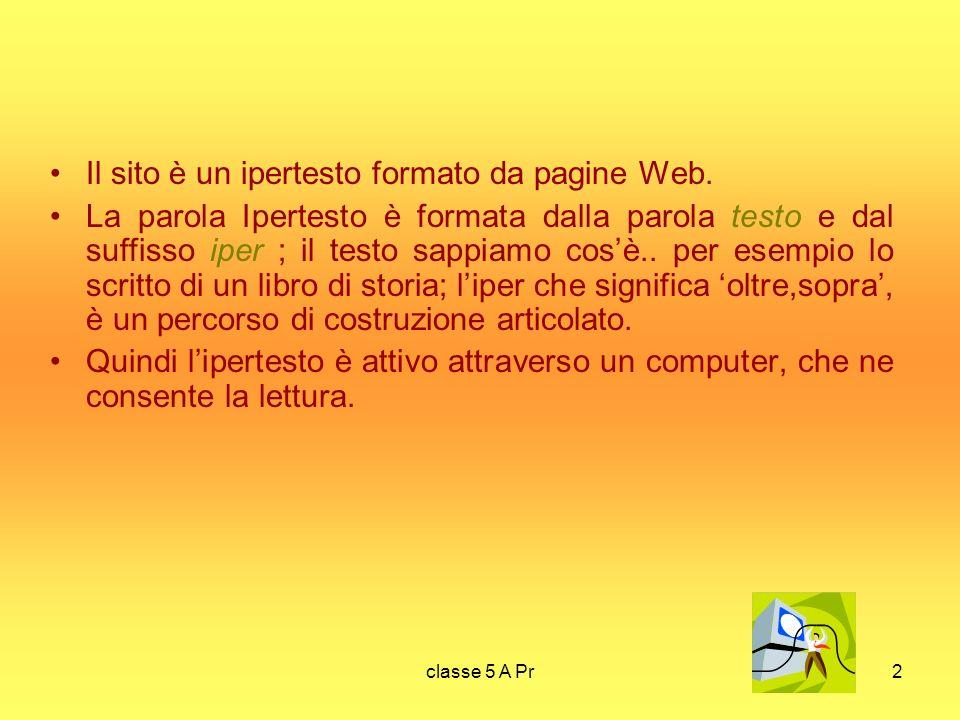 classe 5 A Pr2 Il sito è un ipertesto formato da pagine Web.
