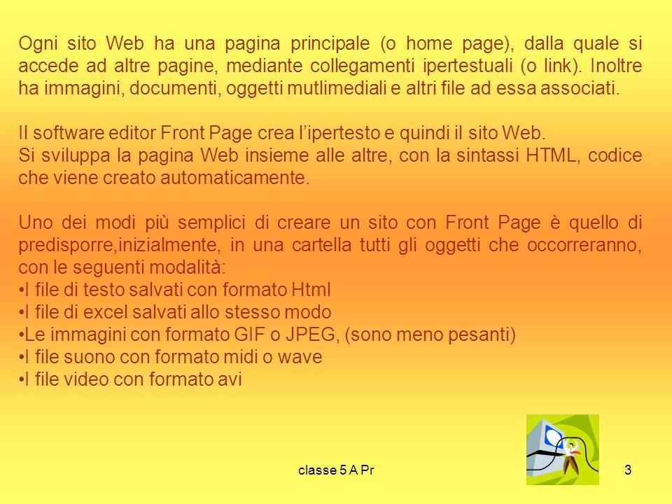classe 5 A Pr3 Ogni sito Web ha una pagina principale (o home page), dalla quale si accede ad altre pagine, mediante collegamenti ipertestuali (o link).