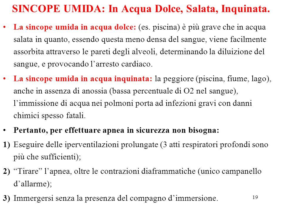 19 SINCOPE UMIDA: In Acqua Dolce, Salata, Inquinata. La sincope umida in acqua dolce: (es. piscina) è più grave che in acqua salata in quanto, essendo