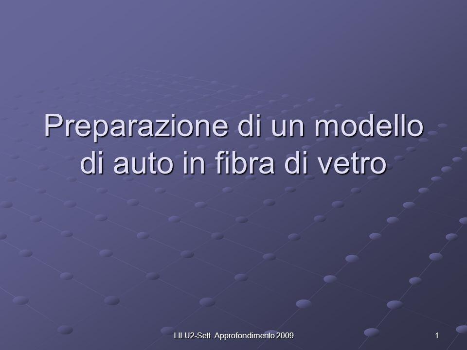LILU2-Sett. Approfondimento 2009 1 Preparazione di un modello di auto in fibra di vetro