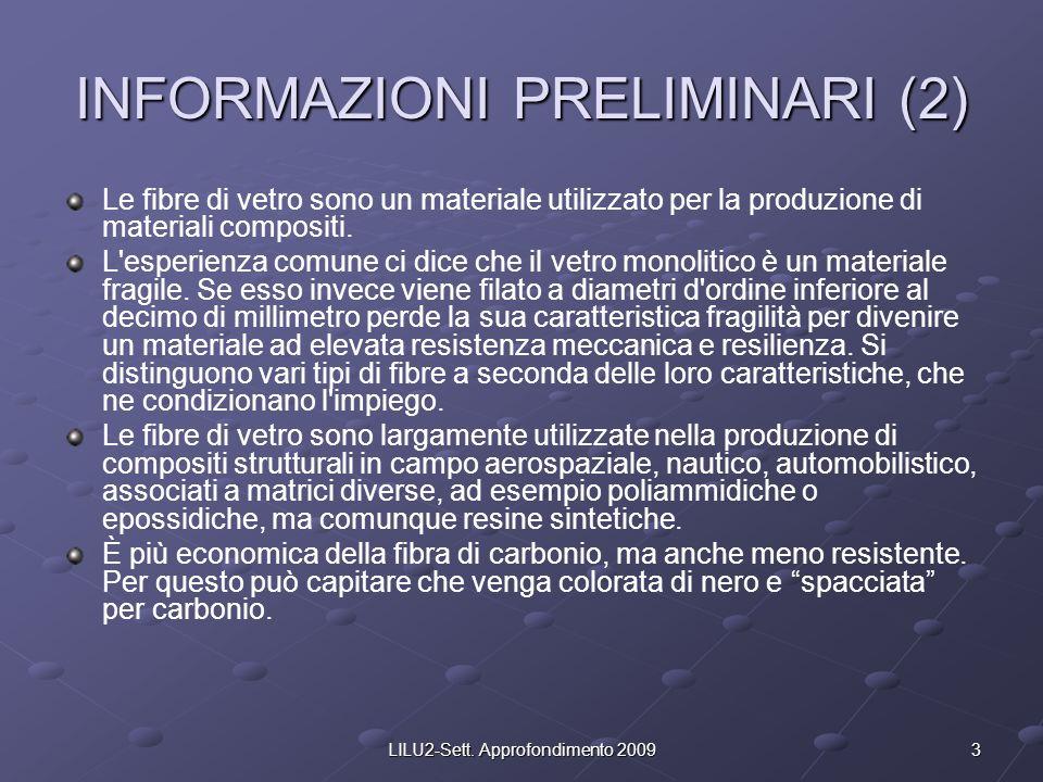 3LILU2-Sett. Approfondimento 2009 INFORMAZIONI PRELIMINARI (2) Le fibre di vetro sono un materiale utilizzato per la produzione di materiali compositi
