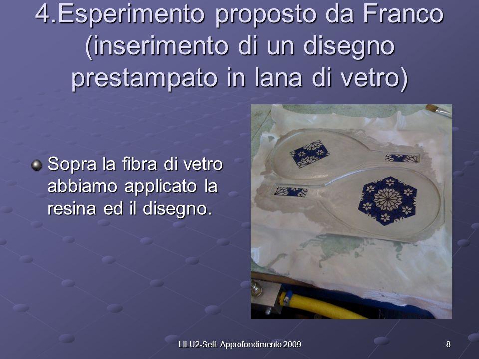 8LILU2-Sett. Approfondimento 2009 4.Esperimento proposto da Franco (inserimento di un disegno prestampato in lana di vetro) Sopra la fibra di vetro ab