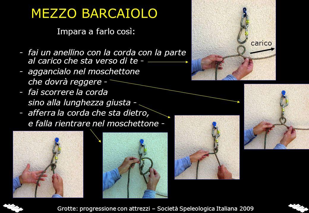 MEZZO BARCAIOLO Impara a farlo così: -fai un anellino con la corda con la parte al carico che sta verso di te - -aggancialo nel moschettone che dovrà