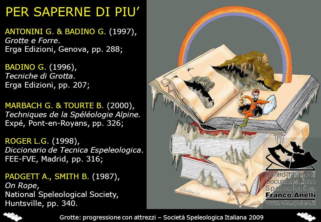 PER SAPERNE DI PIU ANTONINI G. & BADINO G. (1997), Grotte e Forre. Erga Edizioni, Genova, pp. 288; BADINO G. (1996), Tecniche di Grotta. Erga Edizioni