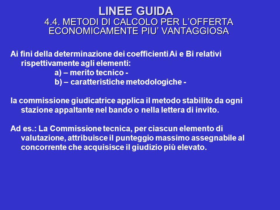LINEE GUIDA 4.4. METODI DI CALCOLO PER LOFFERTA ECONOMICAMENTE PIU VANTAGGIOSA Ai fini della determinazione dei coefficienti Ai e Bi relativi rispetti