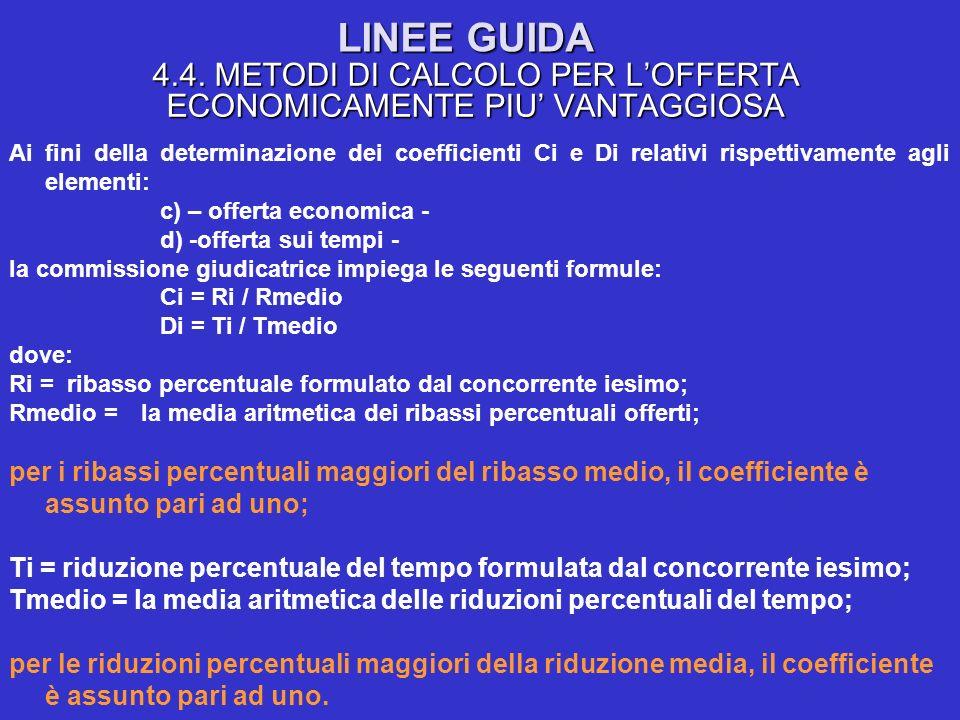 LINEE GUIDA 4.4. METODI DI CALCOLO PER LOFFERTA ECONOMICAMENTE PIU VANTAGGIOSA Ai fini della determinazione dei coefficienti Ci e Di relativi rispetti