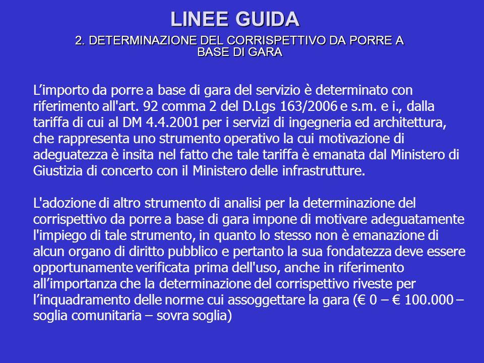LINEE GUIDA 2. DETERMINAZIONE DEL CORRISPETTIVO DA PORRE A BASE DI GARA Limporto da porre a base di gara del servizio è determinato con riferimento al