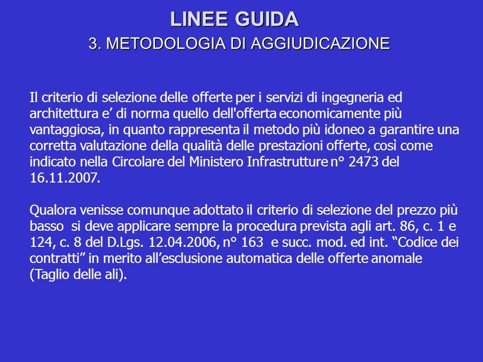 LINEE GUIDA 3. METODOLOGIA DI AGGIUDICAZIONE Il criterio di selezione delle offerte per i servizi di ingegneria ed architettura e di norma quello dell