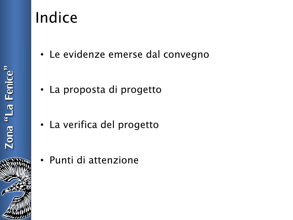 Indice Le evidenze emerse dal convegno La proposta di progetto La verifica del progetto Punti di attenzione
