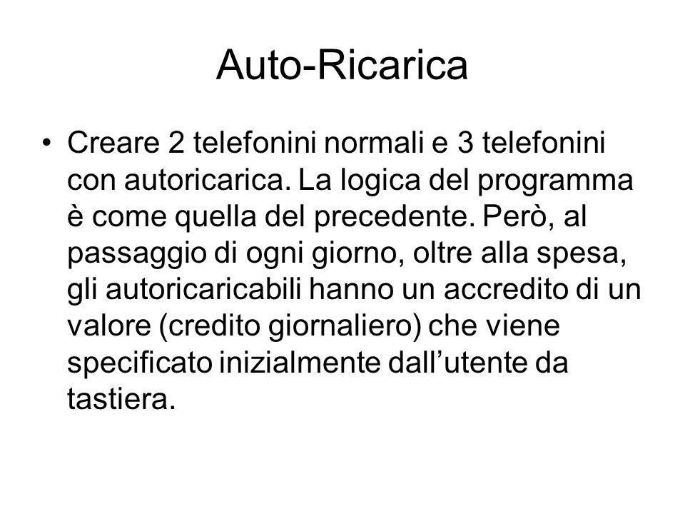 Auto-Ricarica Creare 2 telefonini normali e 3 telefonini con autoricarica. La logica del programma è come quella del precedente. Però, al passaggio di