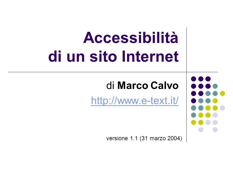 Accessibilità di un sito Internet di Marco Calvo http://www.e-text.it/ versione 1.1 (31 marzo 2004)