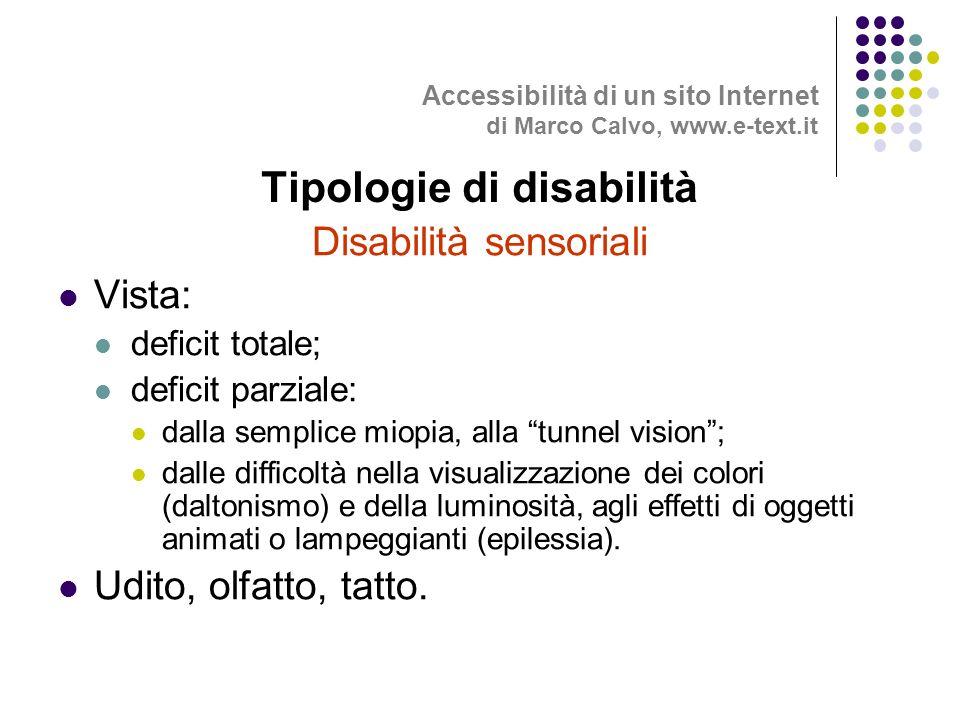 Disabilità sensoriali Vista: deficit totale; deficit parziale: dalla semplice miopia, alla tunnel vision; dalle difficoltà nella visualizzazione dei colori (daltonismo) e della luminosità, agli effetti di oggetti animati o lampeggianti (epilessia).