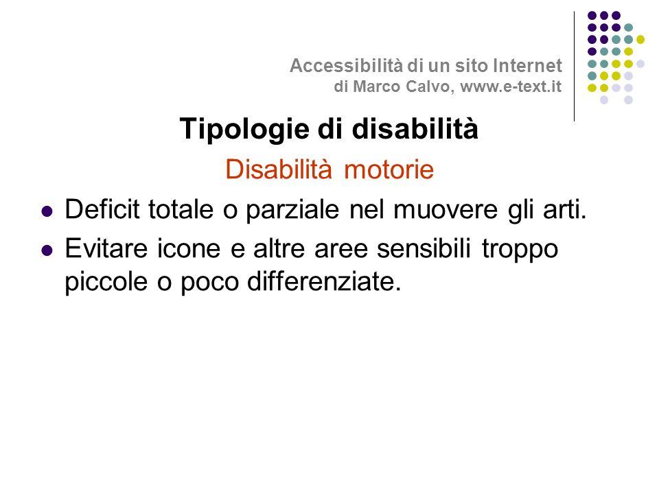 Disabilità motorie Deficit totale o parziale nel muovere gli arti.