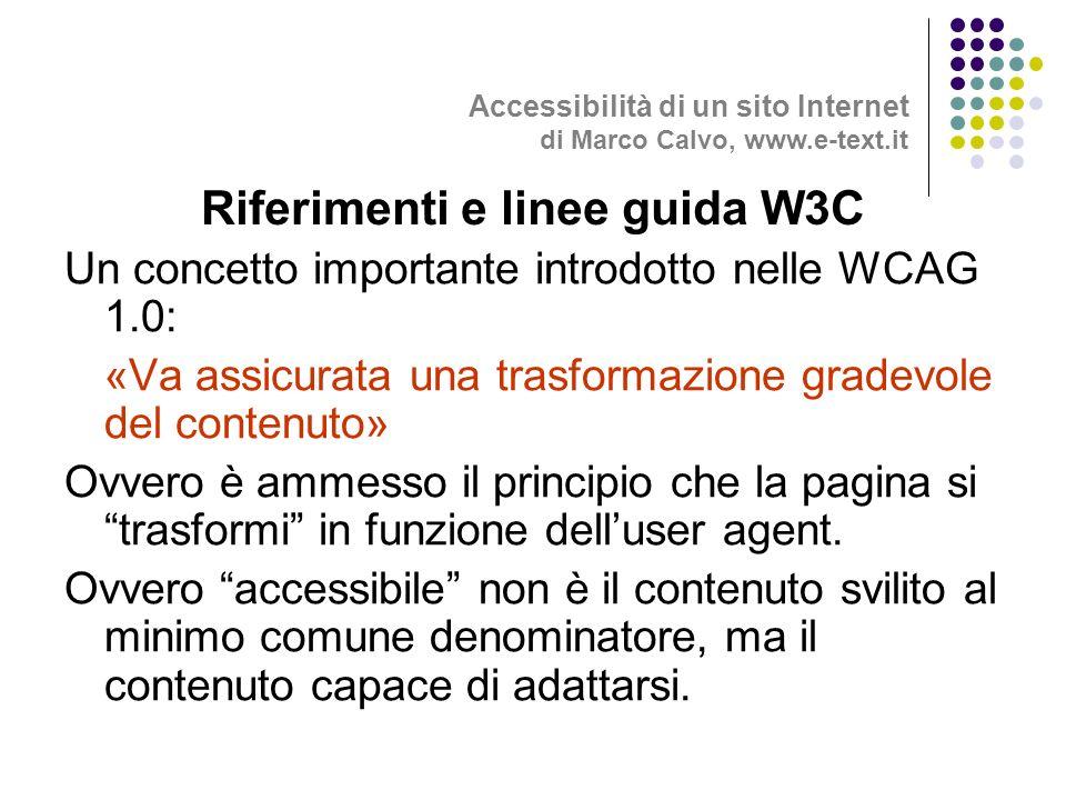 Un concetto importante introdotto nelle WCAG 1.0: «Va assicurata una trasformazione gradevole del contenuto» Ovvero è ammesso il principio che la pagina si trasformi in funzione delluser agent.